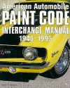 American Automobile Paint Code Interchange Manual, 1945-1995 - Peter C. Sessler