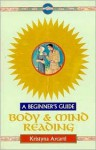 Body & Mind Reading: A Beginner's Guide - Kristyna Arcarti