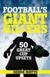 Football's Giant Killers: 50 Great Cup Upsets - Derek Watts