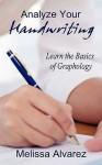 Analyze Your Handwriting: Learn the Basics of Graphology - Melissa Alvarez
