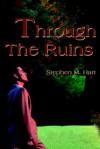 Through the Ruins - Stephen Hart