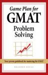 Game Plan for GMAT Problem Solving - Brandon Royal