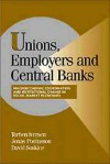 Unions, Employers, and Central Banks: Macroeconomic Coordination and Institutional Change in Social Market Economies - Torben Iversen, Jonas Pontusson, David W. Soskice