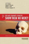 Show Them No Mercy: 4 Views on God and Canaanite Genocide (Counterpoints: Bible and Theology) - C. S. Cowles, Eugene H. Merrill, Daniel L. Gard, Tremper Longman III