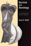 Survival and Sociology: Vindicating the Human Subject - Kurt H. Wolff