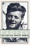 Farley: The Life of Farley Mowat - James King