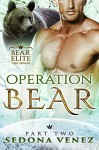 Operation Bear - Part Two: Paranormal shapeshifter alpha werebear soldier romance (Bear Elite Book 2) - Sedona Venez