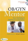OB/GYN Mentor: Your Clerkship & Shelf Exam Companion [With CDROM] - Michael K.D. Benson