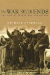 This War Never Ends: Australian Pows And Families - Michael McKernan