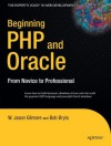 Beginning PHP and Oracle: From Novice to Professional (Expert's Voice) - W. Jason Gilmore