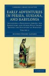Early Adventures in Persia, Susiana, and Babylonia: Including a Residence among the Bakhtiyari and Other Wild Tribes before the Discovery of Nineveh ... Library Collection - Archaeology) (Volume 2) - Austen Henry Layard