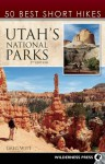 50 Best Short Hikes in Utah's National Parks - Greg Witt
