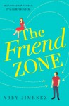The Friend Zone: the most hilarious and heartbreaking romantic comedy of 2019 - Abby Jimenez