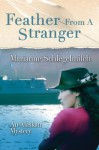 Feather From A Stranger: An Alaskan Mystery - Marianne Schlegelmilch