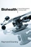Biohealth: Beyond Medicalization: Imposing Health - Raymond Downing, William Ray Arney