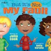 But It's Not My Fault! (Responsible Me!) - Julia Cook, Anita DuFalla