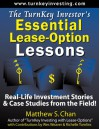 The Turn Key Investor's Essential Lease Option Lessons: Real Life Investment Stories & Case Studies From The Field! - Matthew S. Chan