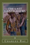 The Last Gunfighters - Charles Ray