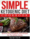 Simple Ketogenic Diet Cookbook Quick & Easy Ketogenic Diet Recipes For The Whole Family - Sarah Clark