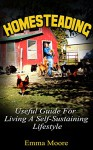 Homesteading: Useful Guide For Living A Self-Sustaining Lifestyle (Homesteading, homesteading handbook, homesteading essentials) - Emma Moore