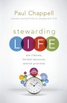 Stewarding Life: One Lifetime, Limited Resources, Eternal Priorities - Paul Chappell