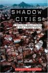 Shadow Cities: A Billion Squatters, a New Urban World - Robert Neuwirth