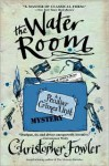 The Water Room: A Peculiar Crimes Unit Mystery - Christopher Fowler