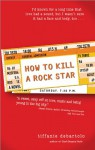How to Kill a Rock Star - Tiffanie DeBartolo