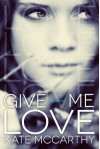 Give Me Love - Kate McCarthy