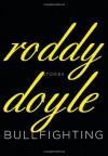 Bullfighting: Stories - Roddy Doyle