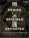 Denied, Detained, Deported: Stories from the Dark Side of American Immigration - Ann Bausum