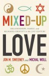 Mixed-Up Love: Relationships, Family, and Religious Identity in the 21st Century - Jon M. Sweeney, Michal Woll