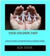 Your Children First-Guide To Friendly Co-Parenting With An Unfriendly Parent - Ica Iova