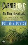 Carniepunk: The Three Lives of Lydia: A BLUD Short Story - Delilah S. Dawson