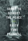 Sorry to Disrupt the Peace: A Novel - Patty Yumi Cottrell