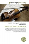 Music of Massachusetts - Frederic P. Miller, Agnes F. Vandome, John McBrewster