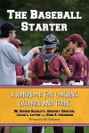 The Baseball Starter: A Handbook for Coaching Children and Teens - W. George Scarlett, Gregory Chertok, Jacob L. Lipton, Erik S. Johanson, Sol Gittleman
