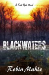 Blackwaters: A Kate Reid Novel (The Kate Reid Series Book 4) - Robin Mahle
