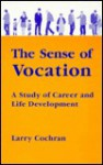 The Sense Of Vocation: A Study Of Career And Life Development - Larry Cochran