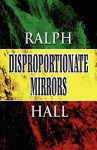 Disproportionate Mirrors - Ralph Hall