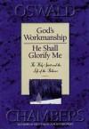 God's Workmanship and He Shall Glorify Me - Oswald Chambers