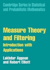 Measure Theory and Filtering: Introduction and Applications - Lakhdar Aggoun, Robert J. Elliott