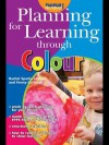 Planning for Learning Through Colour - Rachel Sparks Linfield, Penny Coltman