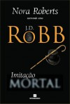 Imitação Mortal (Série Mortal #17) - J.D. Robb