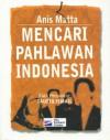 Mencari Pahlawan Indonesia - Muhammad Anis Matta