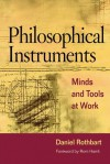 Philosophical Instruments: MINDS AND TOOLS AT WORK - Daniel Rothbart, Rom Harré