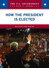 How the President Is Elected - Heather Lehr Wagner