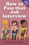 How to Pass That Job Interview, 5th Edition: Specific Advice for Beginners on How the World of the Interview Works - Julie-Ann Amos