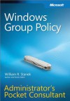 Windows® Group Policy Administrators Pocket Consultant - William R. Stanek