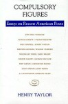Compulsory Figures: Essays on Recent American Poets - Henry S. Taylor